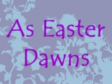 As Easter Dawns